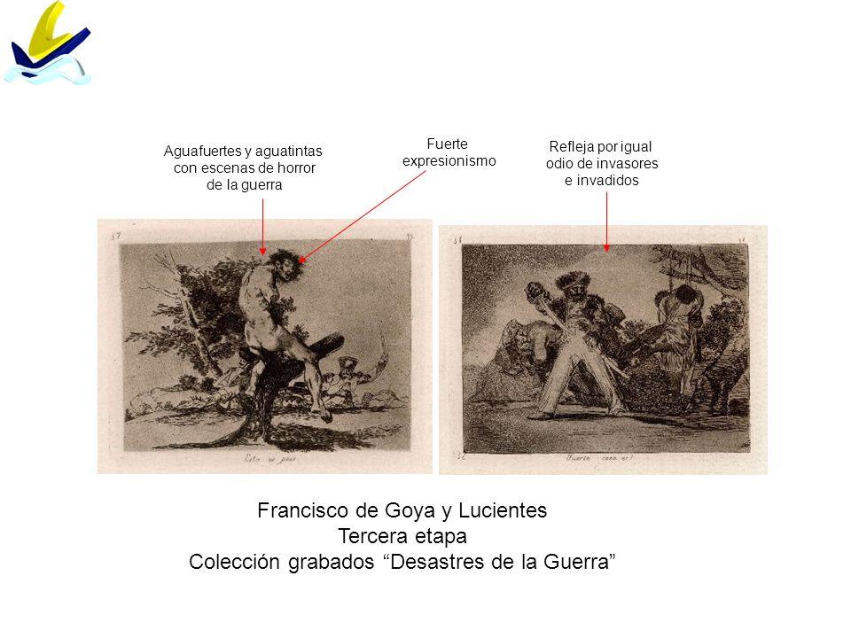 Francisco de Goya y Lucientes Tercera etapa Colección grabados Desastres de la Guerra Aguafuertes y aguatintas con escenas de horror de la guerra Fuer