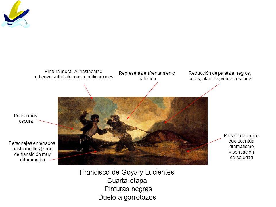 Francisco de Goya y Lucientes Cuarta etapa Pinturas negras Duelo a garrotazos Paisaje desértico que acentúa dramatismo y sensación de soledad Paleta m