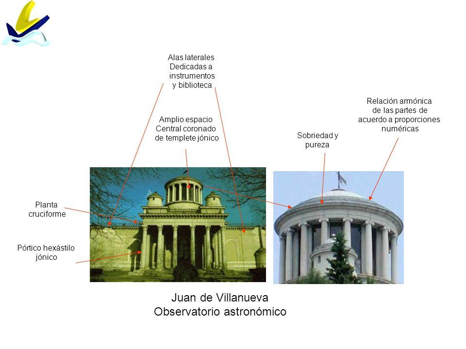 Juan de Villanueva Observatorio astronómico Planta cruciforme Pórtico hexástilo jónico Alas laterales Dedicadas a instrumentos y biblioteca Amplio esp