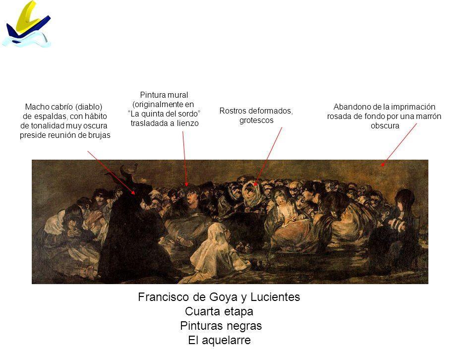 Francisco de Goya y Lucientes Cuarta etapa Pinturas negras El aquelarre Abandono de la imprimación rosada de fondo por una marrón obscura Rostros defo
