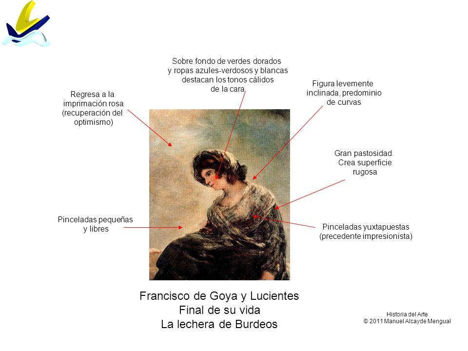 Francisco de Goya y Lucientes Final de su vida La lechera de Burdeos Regresa a la imprimación rosa (recuperación del optimismo) Pinceladas pequeñas y