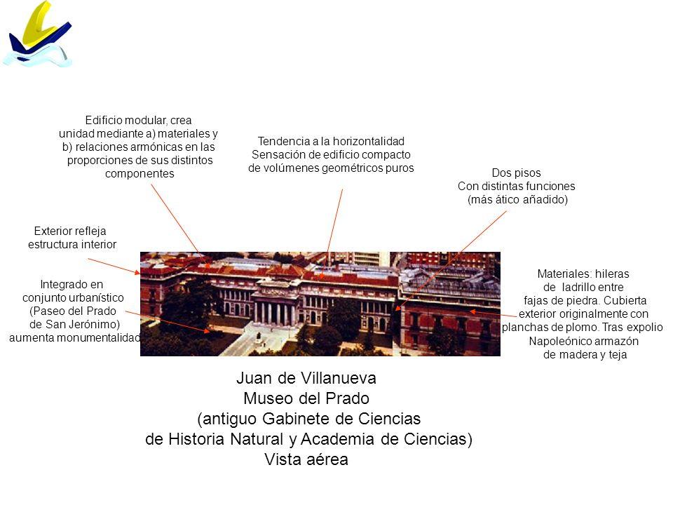 Juan de Villanueva Museo del Prado (antiguo Gabinete de Ciencias de Historia Natural y Academia de Ciencias) Vista aérea Materiales: hileras de ladril