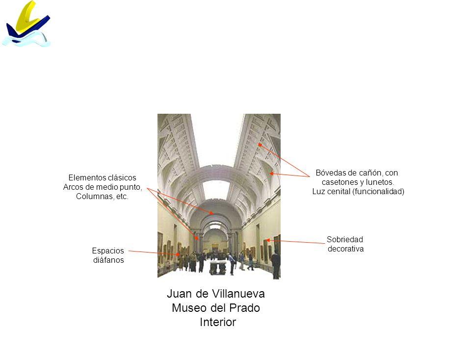 Juan de Villanueva Museo del Prado Interior Bóvedas de cañón, con casetones y lunetos. Luz cenital (funcionalidad) Espacios diáfanos Sobriedad decorat