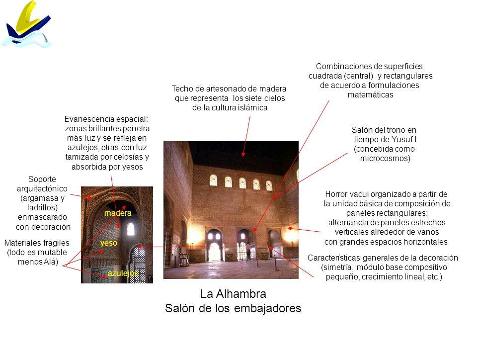 La Alhambra Salón de los embajadores Evanescencia espacial: zonas brillantes penetra más luz y se refleja en azulejos, otras con luz tamizada por celo