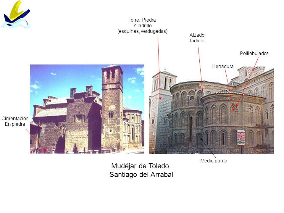 Mudéjar de Toledo. Santiago del Arrabal Cimentación En piedra Alzado ladrillo Torre: Piedra Y ladrillo (esquinas, verdugadas) Medio punto Herradura Po