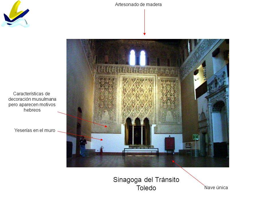 Sinagoga del Tránsito Toledo Nave única Artesonado de madera Yeserías en el muro Características de decoración musulmana pero aparecen motivos hebreos
