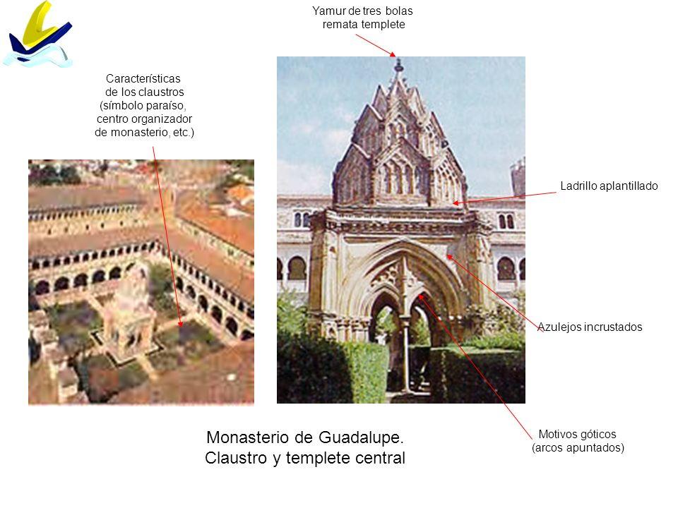 Monasterio de Guadalupe. Claustro y templete central Ladrillo aplantillado Azulejos incrustados Motivos góticos (arcos apuntados) Yamur de tres bolas