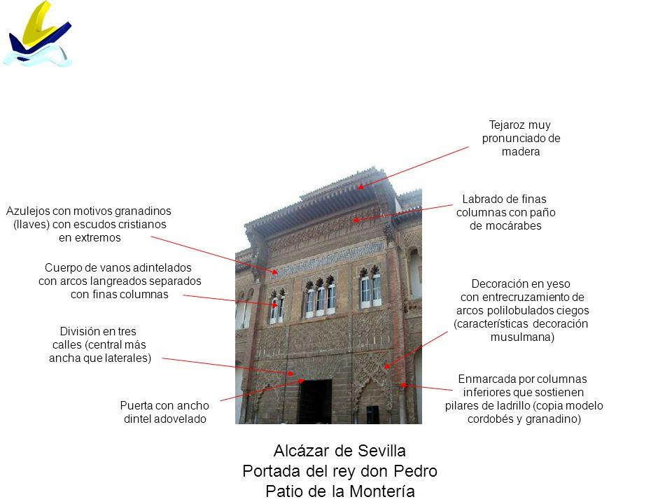 Alcázar de Sevilla Portada del rey don Pedro Patio de la Montería División en tres calles (central más ancha que laterales) Puerta con ancho dintel ad