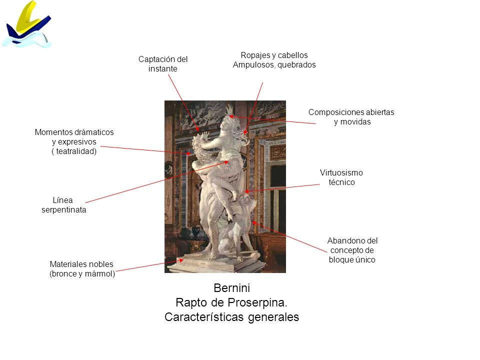 Bernini Rapto de Proserpina. Características generales Abandono del concepto de bloque único Materiales nobles (bronce y mármol) Composiciones abierta
