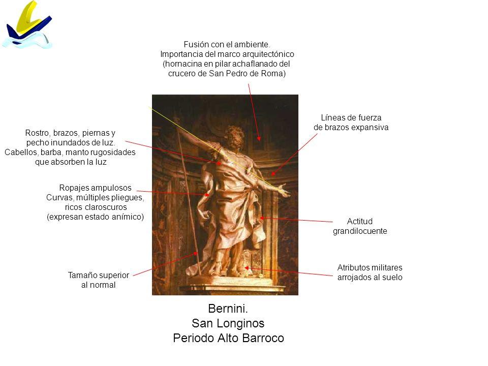 Bernini. San Longinos Periodo Alto Barroco Líneas de fuerza de brazos expansiva Ropajes ampulosos Curvas, múltiples pliegues, ricos claroscuros (expre