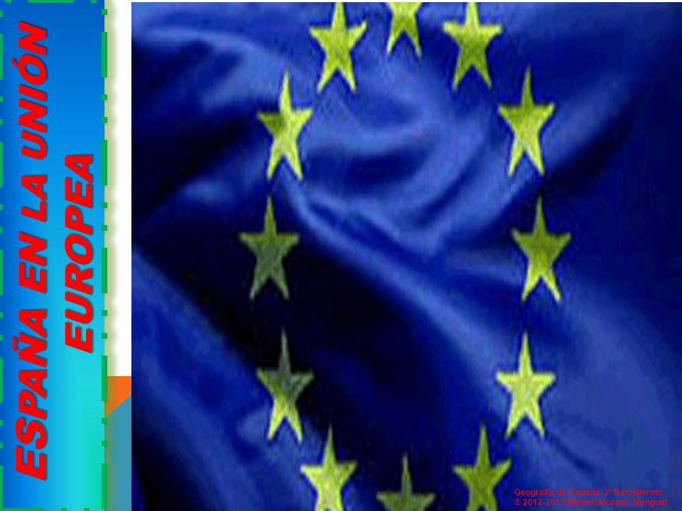 ES PAÑA EN LA U NIÓN EUROPEA E S P A Ñ A E N L A U N I Ó N E U R O P E A Geografía de España. 2º Bachillerato © 2012-2013 Manuel Alcayde Mengual