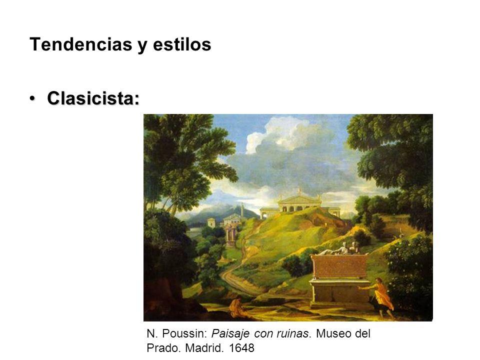 Tendencias y estilos Clasicista:Clasicista: N.Poussin: Paisaje con ruinas.