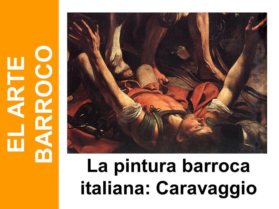 La pintura barroca italiana: Caravaggio EL ARTE BARROCO