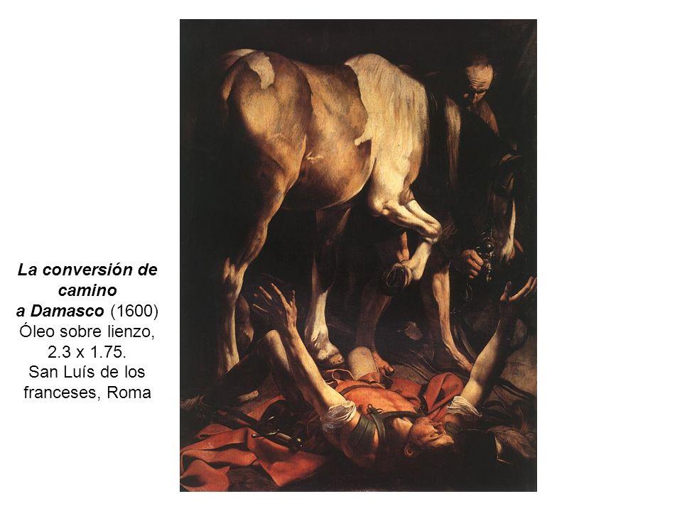 La conversión de camino a Damasco (1600) Óleo sobre lienzo, 2.3 x 1.75.