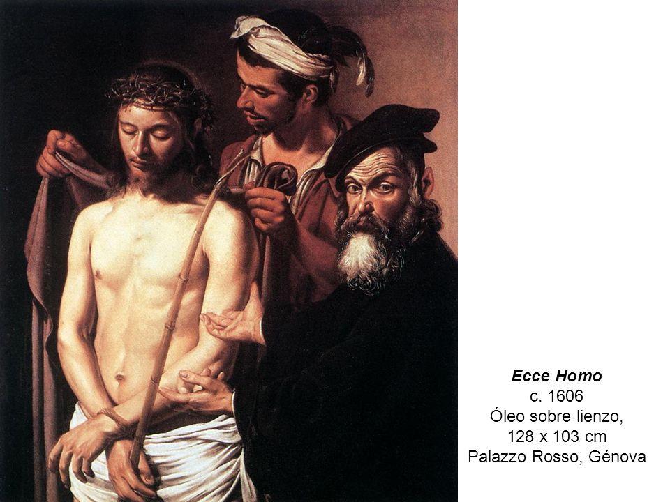 Ecce Homo c. 1606 Óleo sobre lienzo, 128 x 103 cm Palazzo Rosso, Génova