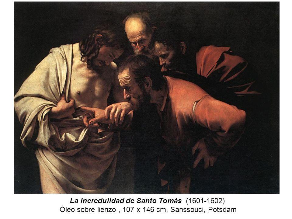 La incredulidad de Santo Tomás (1601-1602) Óleo sobre lienzo, 107 x 146 cm. Sanssouci, Potsdam