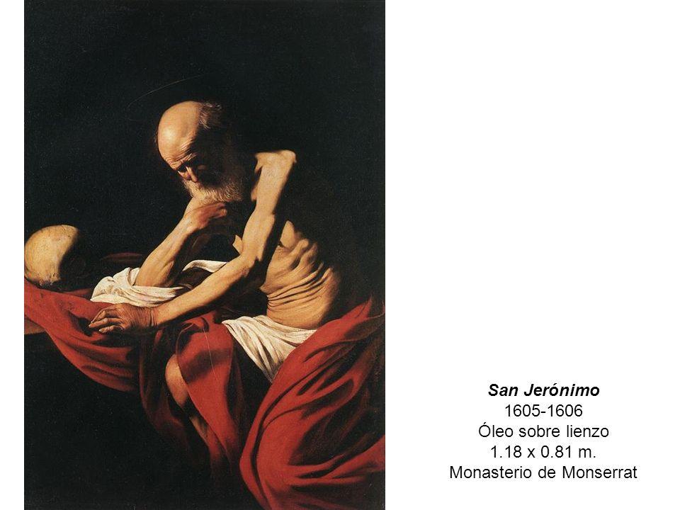 San Jerónimo 1605-1606 Óleo sobre lienzo 1.18 x 0.81 m. Monasterio de Monserrat