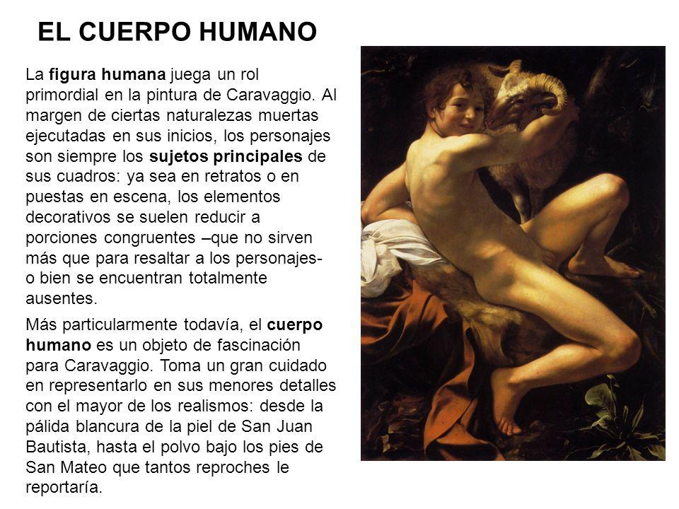 La figura humana juega un rol primordial en la pintura de Caravaggio.