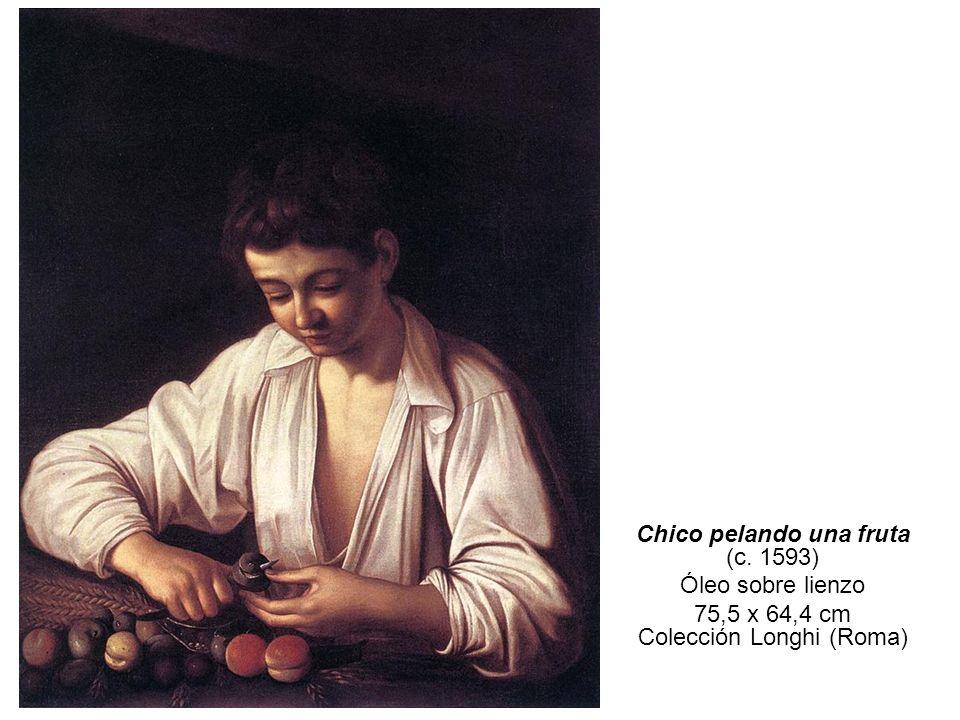 Chico pelando una fruta (c. 1593) Óleo sobre lienzo 75,5 x 64,4 cm Colección Longhi (Roma)