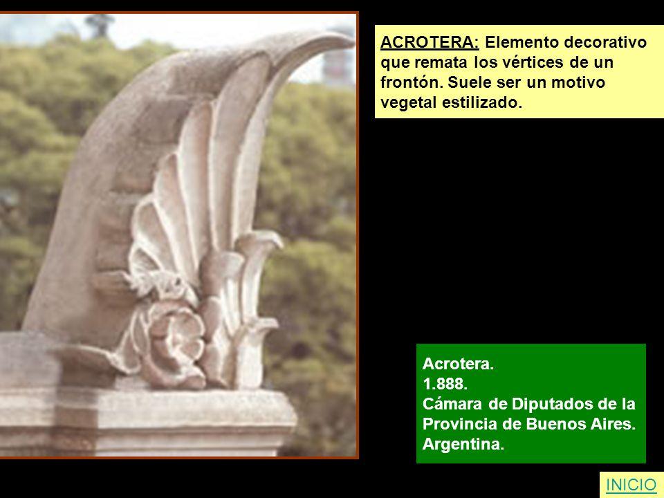 INICIO ACROTERA: Elemento decorativo que remata los vértices de un frontón. Suele ser un motivo vegetal estilizado. Acrotera. 1.888. Cámara de Diputad