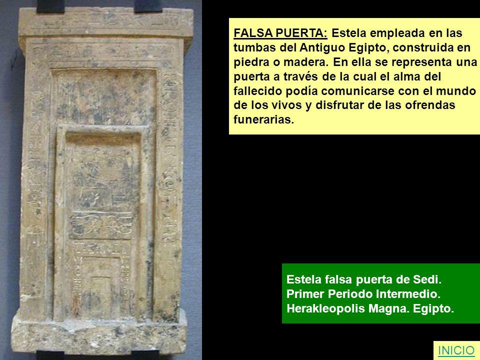 FALSA PUERTA: Estela empleada en las tumbas del Antiguo Egipto, construida en piedra o madera. En ella se representa una puerta a través de la cual el