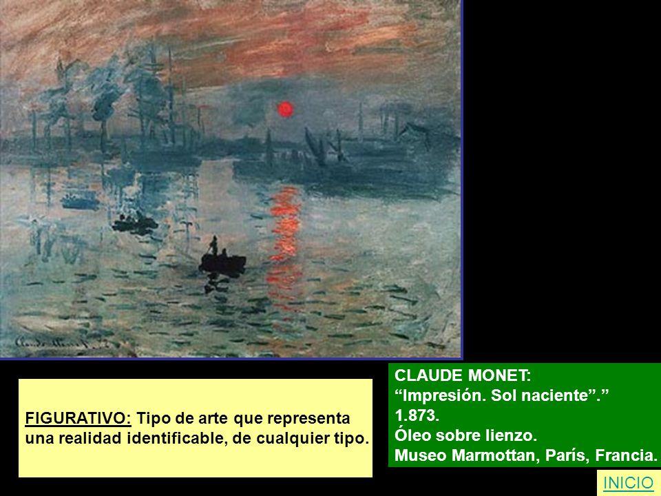 FIGURATIVO: Tipo de arte que representa una realidad identificable, de cualquier tipo. CLAUDE MONET: Impresión. Sol naciente. 1.873. Óleo sobre lienzo