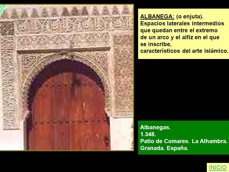 INICIO ALBANEGA: (o enjuta). Espacios laterales intermedios que quedan entre el extremo de un arco y el alfiz en el que se inscribe, característicos d