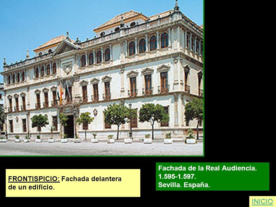 FRONTISPICIO: Fachada delantera de un edificio. Fachada de la Real Audiencia. 1.595-1.597. Sevilla. España. INICIO