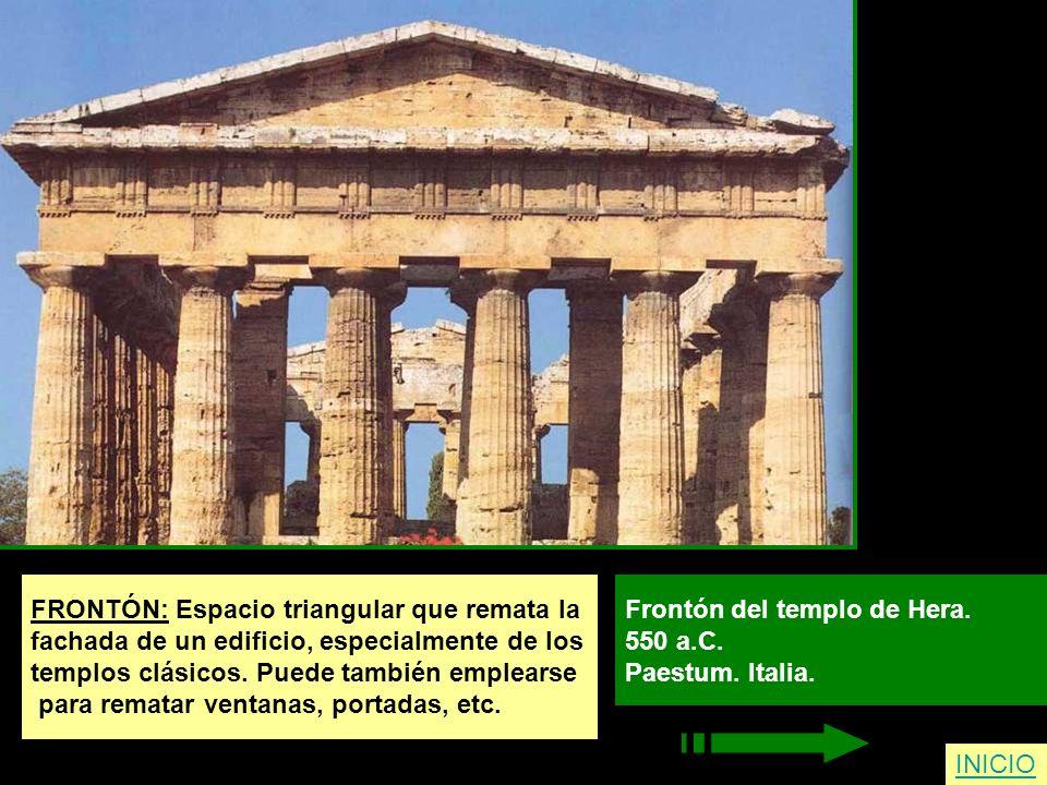 FRONTÓN: Espacio triangular que remata la fachada de un edificio, especialmente de los templos clásicos. Puede también emplearse para rematar ventanas