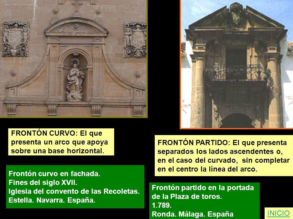 FRONTÓN CURVO: El que presenta un arco que apoya sobre una base horizontal. Frontón curvo en fachada. Fines del siglo XVII. Iglesia del convento de la