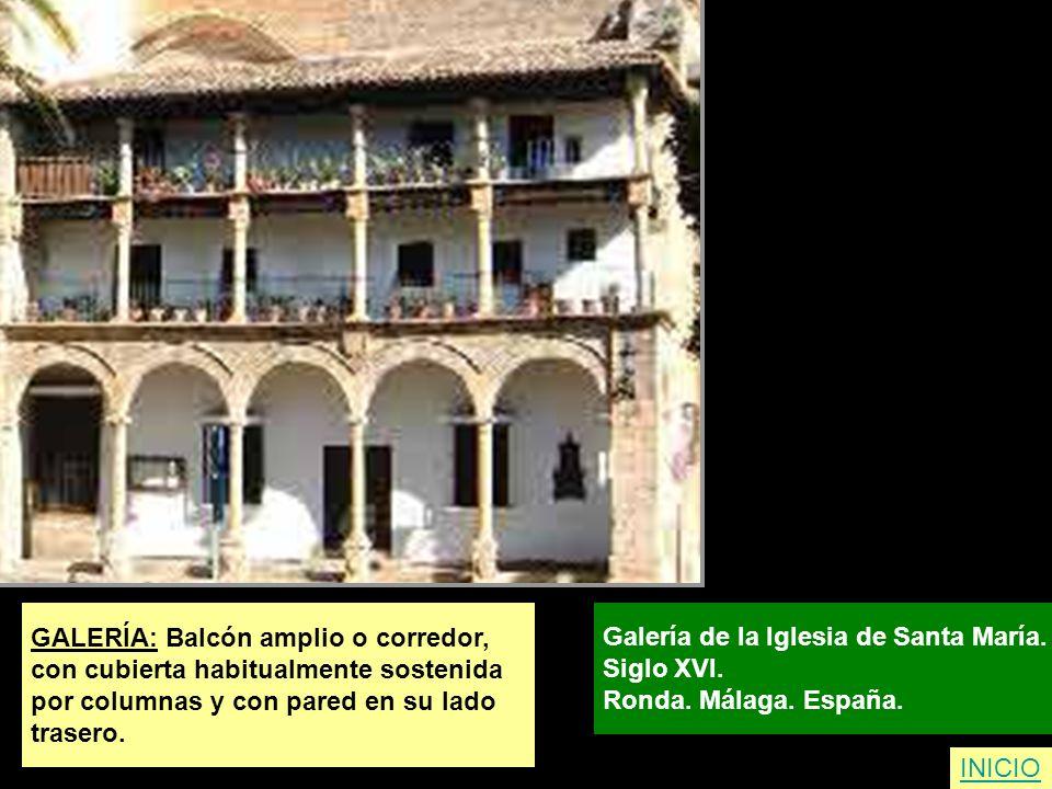 GALERÍA: Balcón amplio o corredor, con cubierta habitualmente sostenida por columnas y con pared en su lado trasero. Galería de la Iglesia de Santa Ma