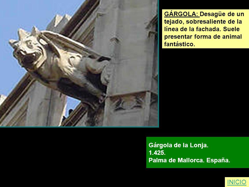 GÁRGOLA: Desagüe de un tejado, sobresaliente de la línea de la fachada. Suele presentar forma de animal fantástico. Gárgola de la Lonja. 1.425. Palma