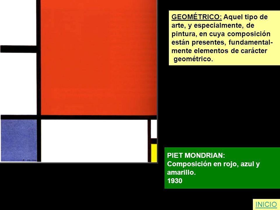 GEOMÉTRICO: Aquel tipo de arte, y especialmente, de pintura, en cuya composición están presentes, fundamental- mente elementos de carácter geométrico.