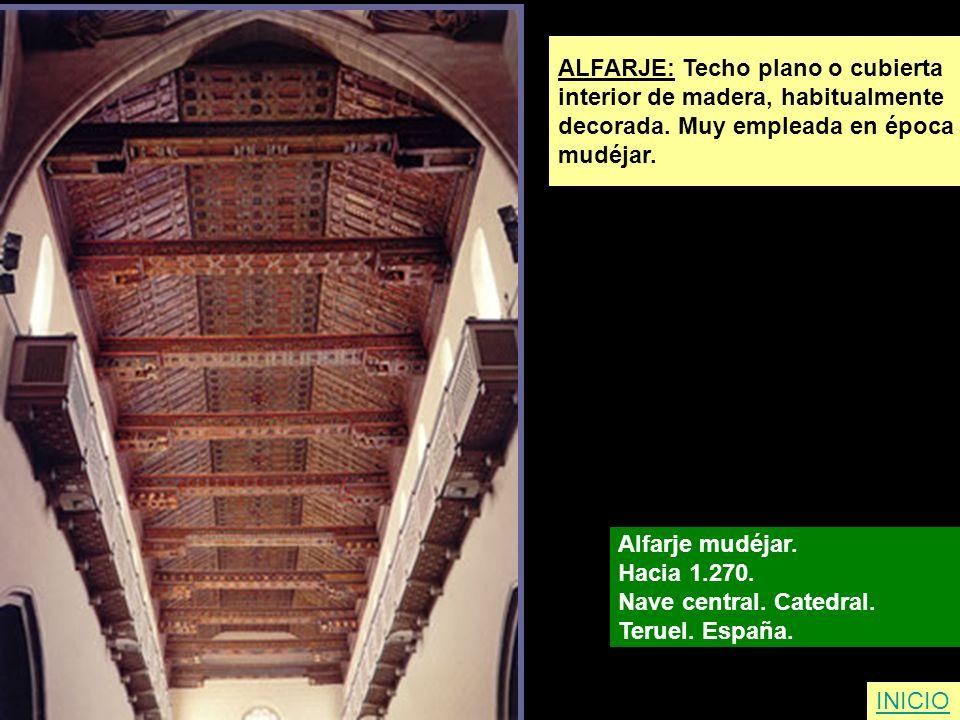 INICIO ALFARJE: Techo plano o cubierta interior de madera, habitualmente decorada. Muy empleada en época mudéjar. Alfarje mudéjar. Hacia 1.270. Nave c