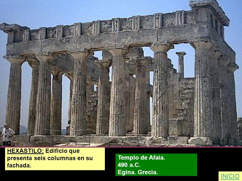 HEXÁSTILO: Edificio que presenta seis columnas en su fachada. Templo de Afaia. 490 a.C. Egina. Grecia. INICIO