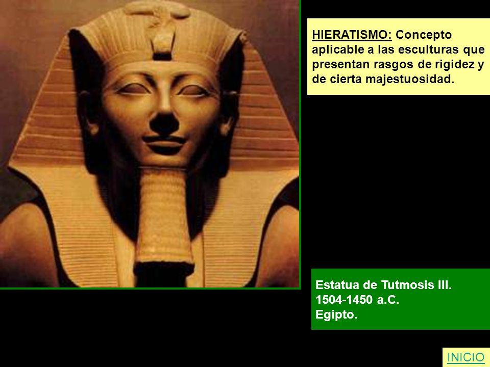 HIERATISMO: Concepto aplicable a las esculturas que presentan rasgos de rigidez y de cierta majestuosidad. Estatua de Tutmosis III. 1504-1450 a.C. Egi