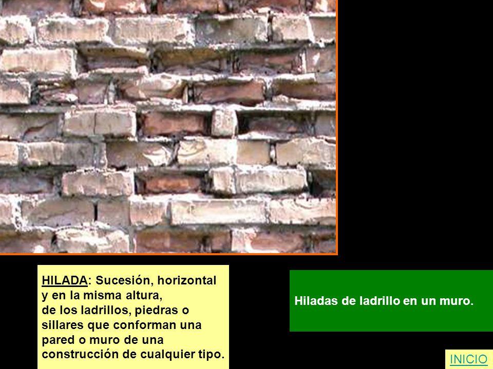 HILADA: Sucesión, horizontal y en la misma altura, de los ladrillos, piedras o sillares que conforman una pared o muro de una construcción de cualquie
