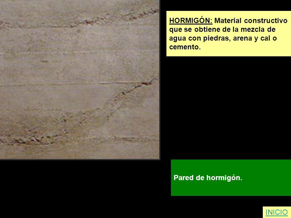 HORMIGÓN: Material constructivo que se obtiene de la mezcla de agua con piedras, arena y cal o cemento. Pared de hormigón. INICIO