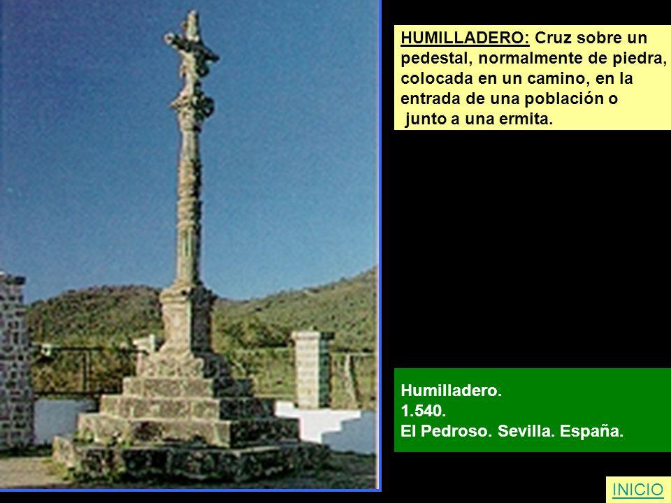 HUMILLADERO: Cruz sobre un pedestal, normalmente de piedra, colocada en un camino, en la entrada de una población o junto a una ermita. Humilladero. 1