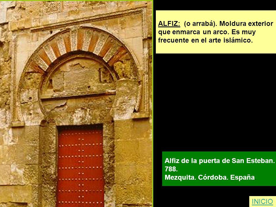 INICIO ALFIZ: (o arrabá). Moldura exterior que enmarca un arco. Es muy frecuente en el arte islámico. Alfiz de la puerta de San Esteban. 788. Mezquita