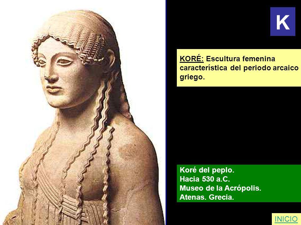 KORÉ: Escultura femenina característica del periodo arcaico griego. Koré del peplo. Hacia 530 a.C. Museo de la Acrópolis. Atenas. Grecia. INICIO K