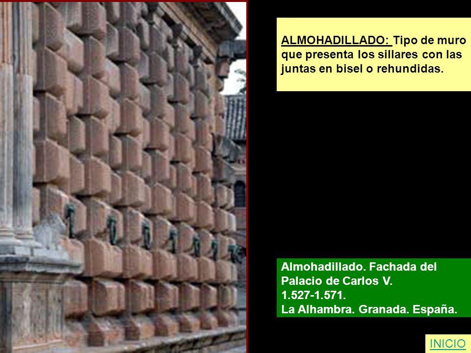 ALMOHADILLADO: Tipo de muro que presenta los sillares con las juntas en bisel o rehundidas. Almohadillado. Fachada del Palacio de Carlos V. 1.527-1.57