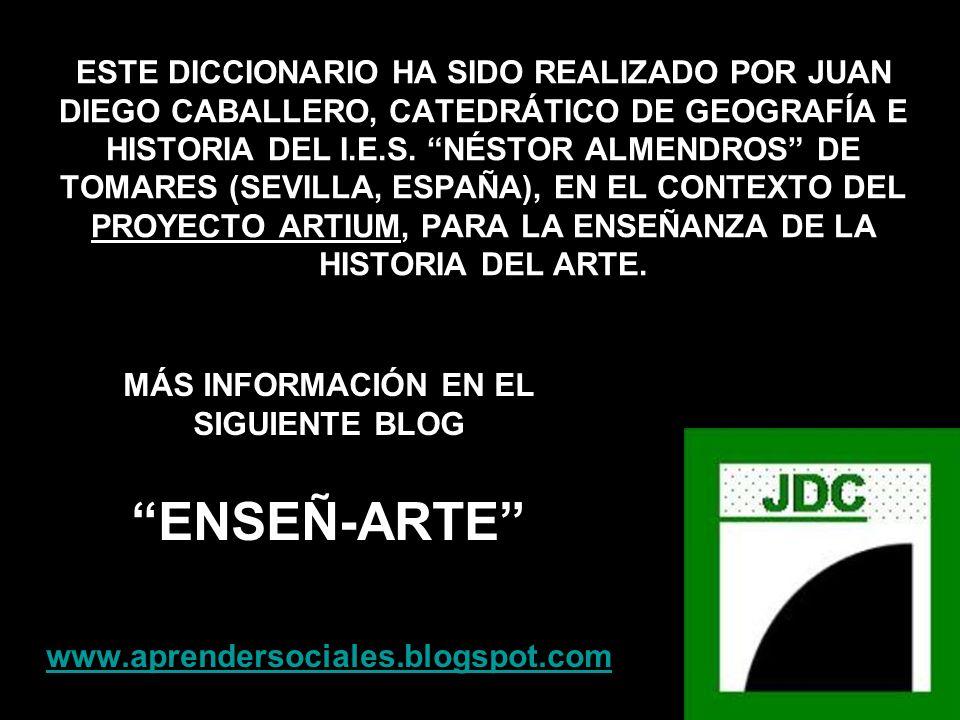 ESTE DICCIONARIO HA SIDO REALIZADO POR JUAN DIEGO CABALLERO, CATEDRÁTICO DE GEOGRAFÍA E HISTORIA DEL I.E.S. NÉSTOR ALMENDROS DE TOMARES (SEVILLA, ESPA