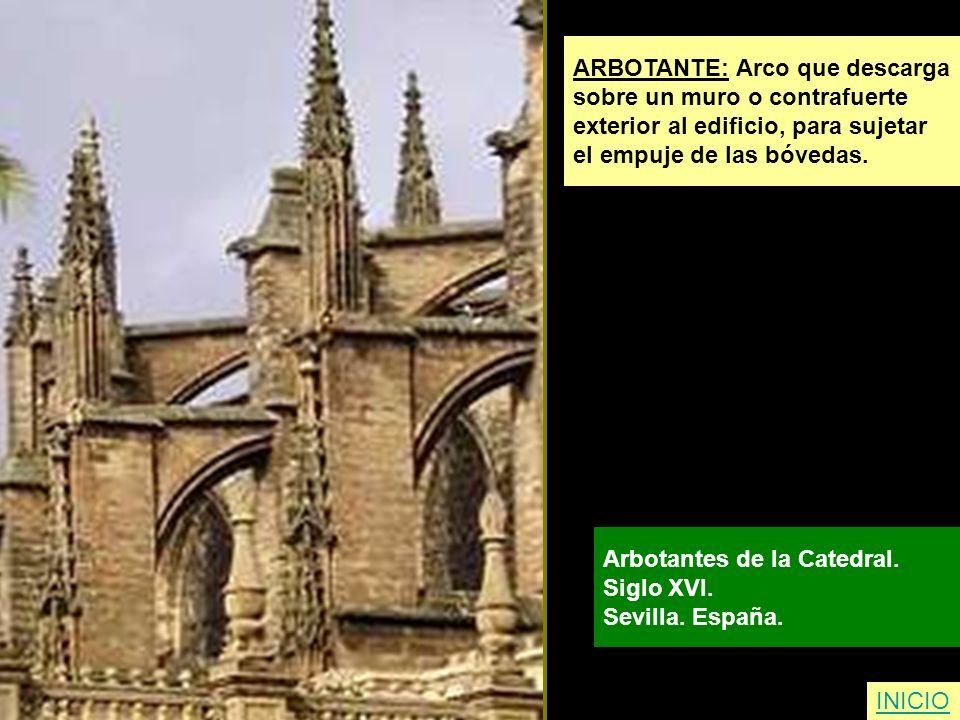 ARBOTANTE: Arco que descarga sobre un muro o contrafuerte exterior al edificio, para sujetar el empuje de las bóvedas. Arbotantes de la Catedral. Sigl