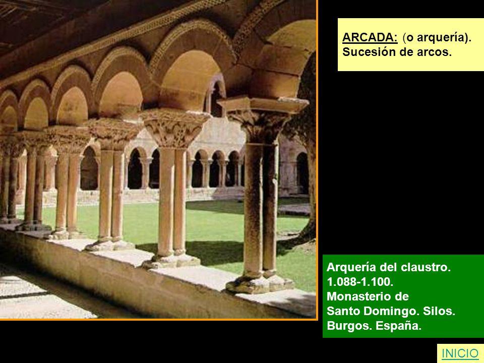 ARCADA: (o arquería). Sucesión de arcos. Arquería del claustro. 1.088-1.100. Monasterio de Santo Domingo. Silos. Burgos. España. INICIO