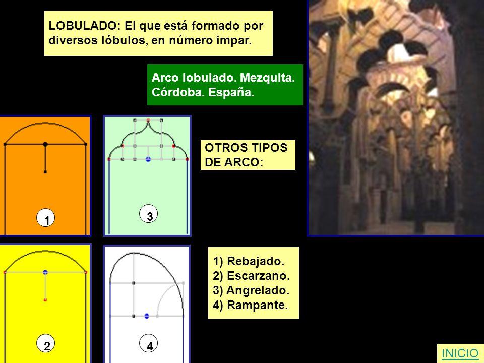 LOBULADO: El que está formado por diversos lóbulos, en número impar. Arco lobulado. Mezquita. Córdoba. España. INICIO OTROS TIPOS DE ARCO: 1) Rebajado