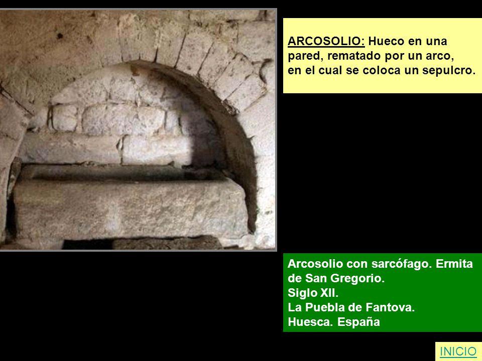 ARCOSOLIO: Hueco en una pared, rematado por un arco, en el cual se coloca un sepulcro. Arcosolio con sarcófago. Ermita de San Gregorio. Siglo XII. La