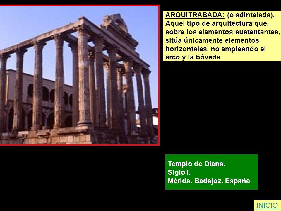 ARQUITRABADA: (o adintelada). Aquel tipo de arquitectura que, sobre los elementos sustentantes, sitúa únicamente elementos horizontales, no empleando