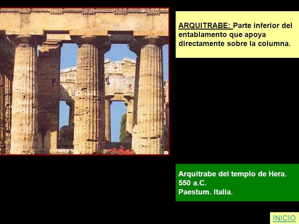 ARQUITRABE: Parte inferior del entablamento que apoya directamente sobre la columna. Arquitrabe del templo de Hera. 550 a.C. Paestum. Italia. INICIO