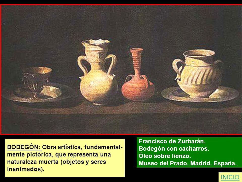 INICIO BODEGÓN: Obra artística, fundamental- mente pictórica, que representa una naturaleza muerta (objetos y seres inanimados). Francisco de Zurbarán